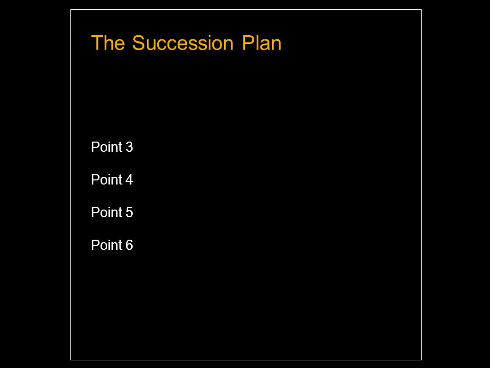 The Succession Plan Point 3 Point 4 Point 5 Point 6 Highlight and overwrite dummy text with your titles and texts.