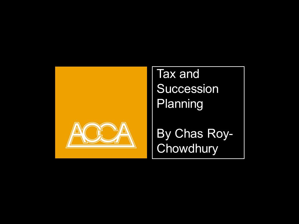 Tax and Succession Planning By Chas Roy- Chowdhury Opening title slide.