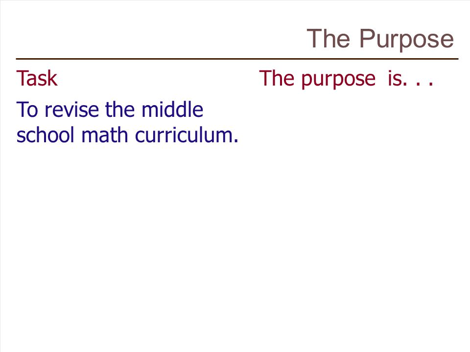 Task To revise the middle school math curriculum. The Purpose The purpose is...