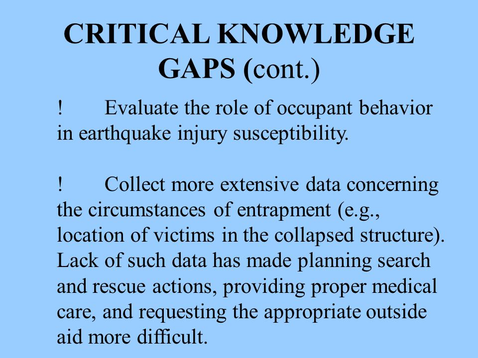 CRITICAL KNOWLEDGE GAPS (cont.) !Evaluate the role of occupant behavior in earthquake injury susceptibility.