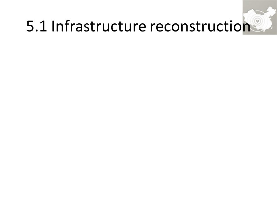 5.1 Infrastructure reconstruction