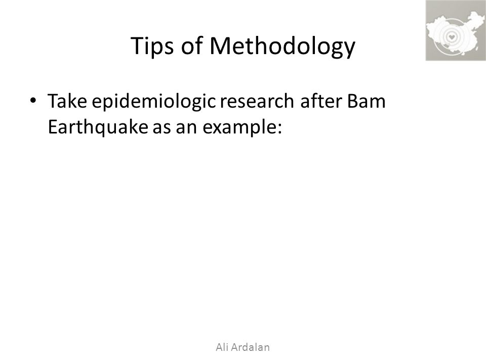 Tips of Methodology Take epidemiologic research after Bam Earthquake as an example: Ali Ardalan