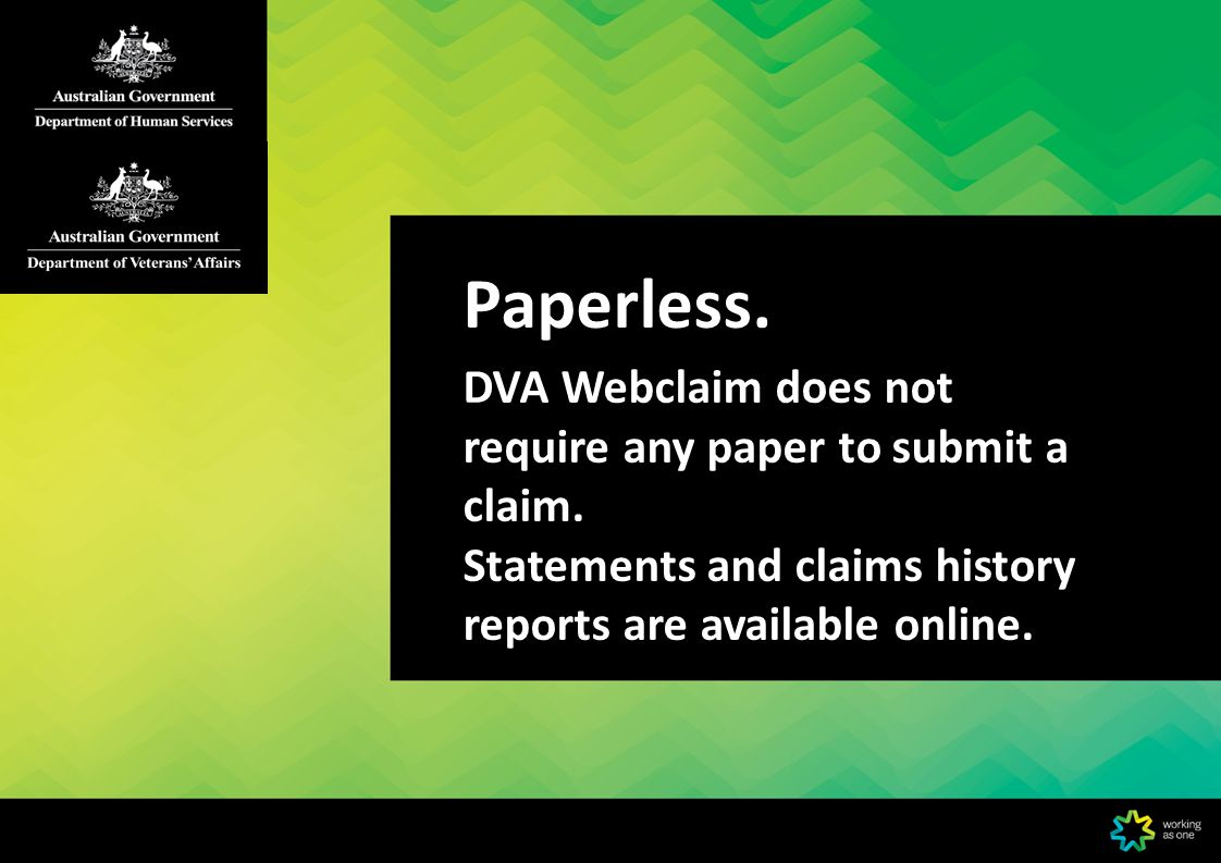 Paperless. DVA Webclaim does not require any paper to submit a claim.