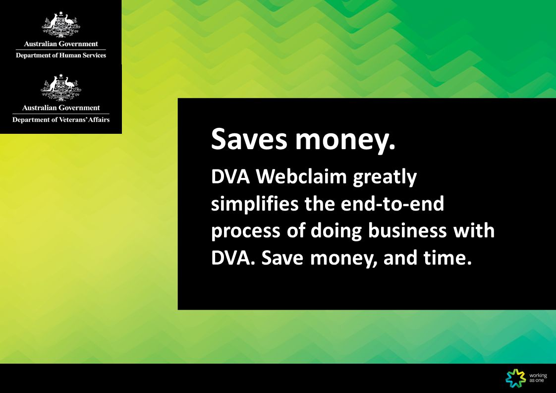 Saves money. DVA Webclaim greatly simplifies the end-to-end process of doing business with DVA.