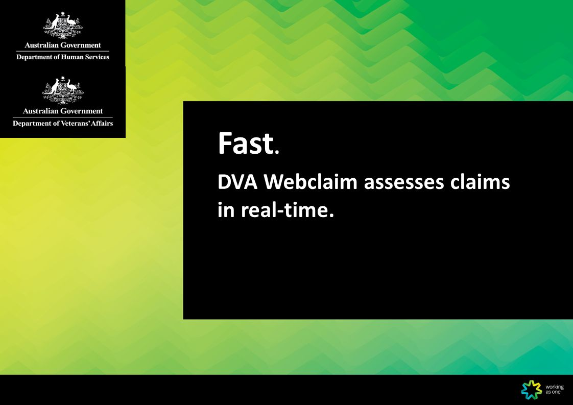 Fast. DVA Webclaim assesses claims in real-time.