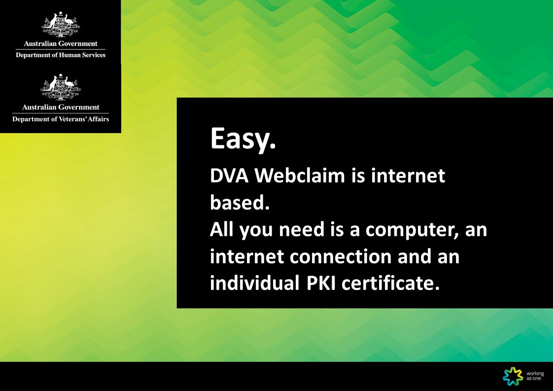Dynamic.DVA Webclaim only requires the minimum information to assess your claim.