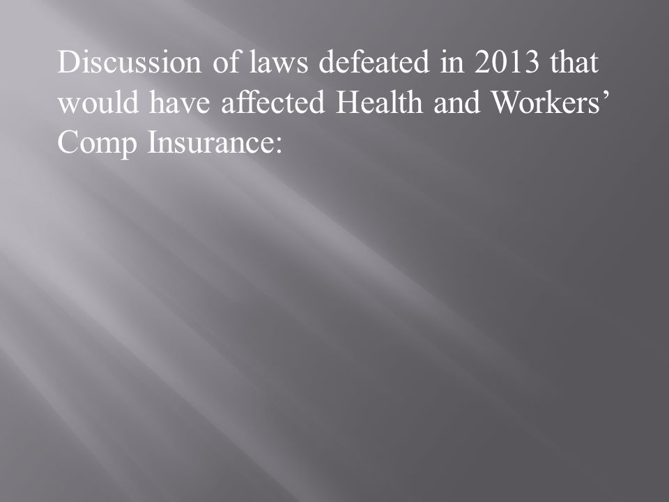 Discussion of laws defeated in 2013 that would have affected Health and Workers' Comp Insurance: