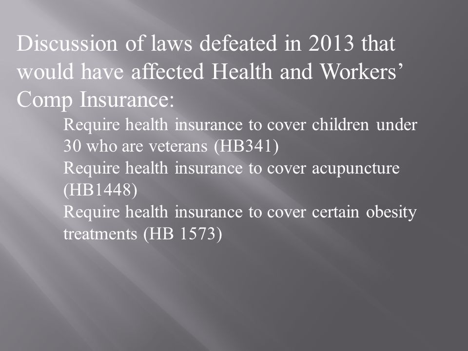 Discussion of laws defeated in 2013 that would have affected Health and Workers' Comp Insurance: Require health insurance to cover children under 30 w