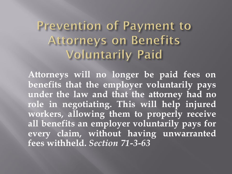 Attorneys will no longer be paid fees on benefits that the employer voluntarily pays under the law and that the attorney had no role in negotiating. T