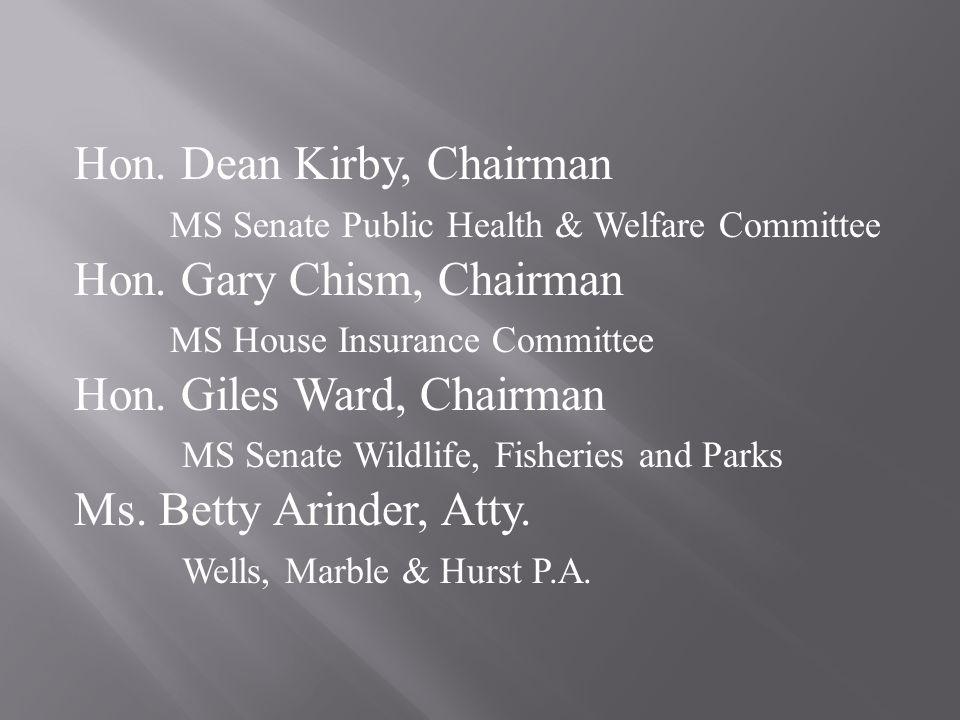 Hon.Dean Kirby, Chairman MS Senate Public Health & Welfare Committee Hon.