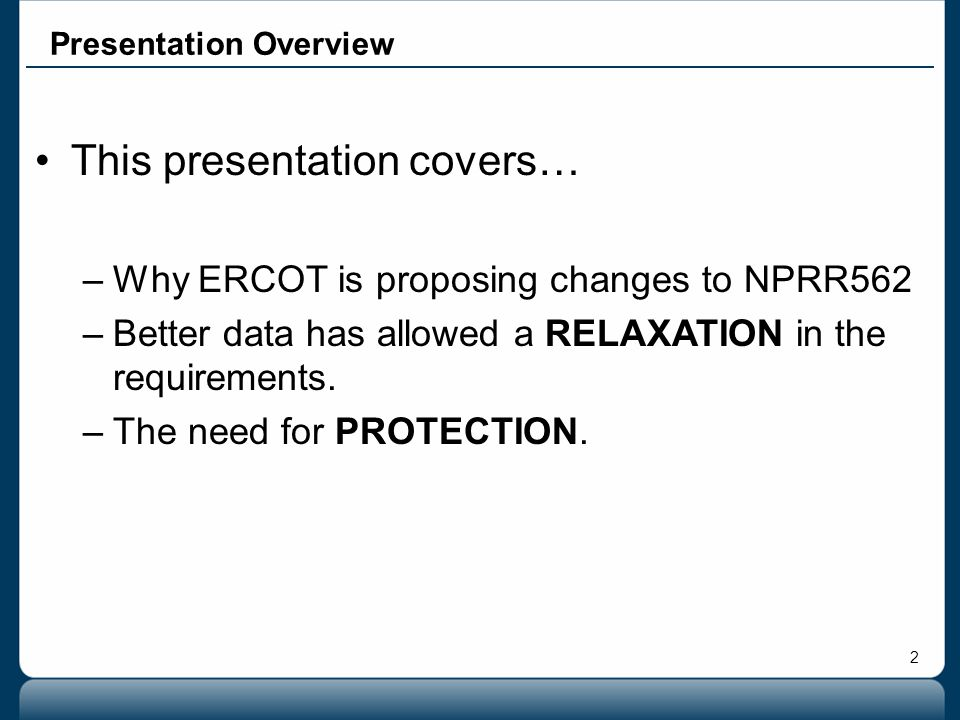 2 Presentation Overview This presentation covers… –Why ERCOT is proposing changes to NPRR562 –Better data has allowed a RELAXATION in the requirements