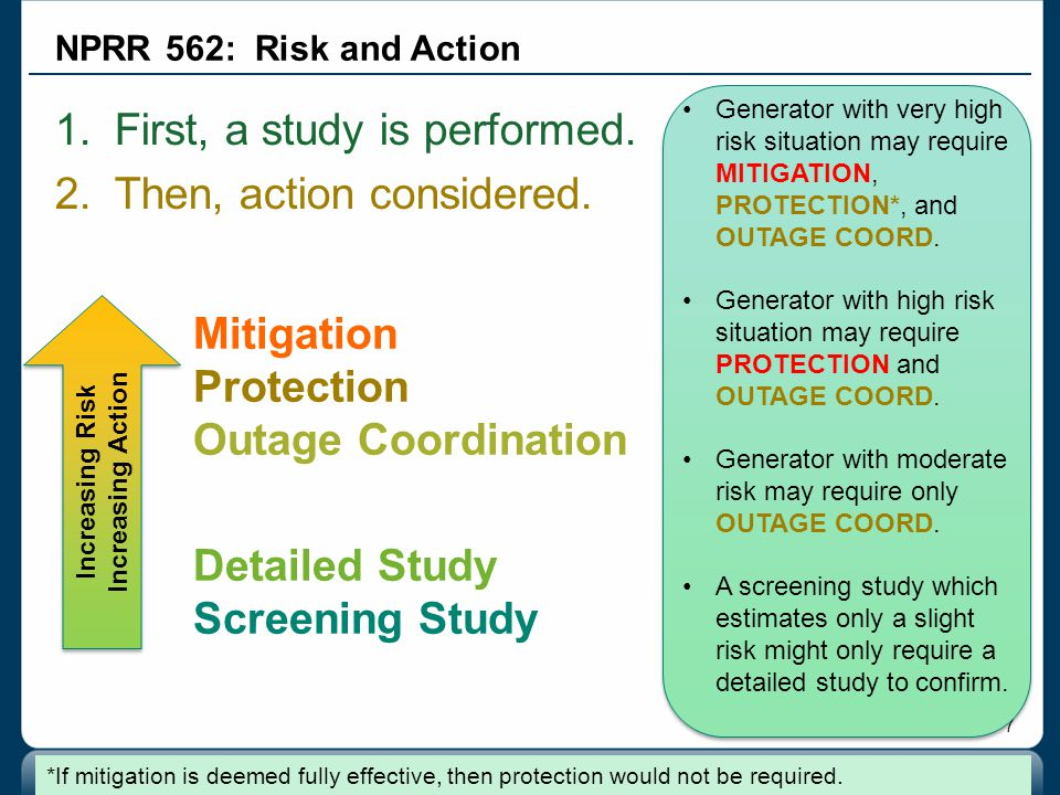7 1.First, a study is performed. 2.Then, action considered. NPRR 562: Risk and Action Detailed Study Screening Study Increasing Risk Increasing Action