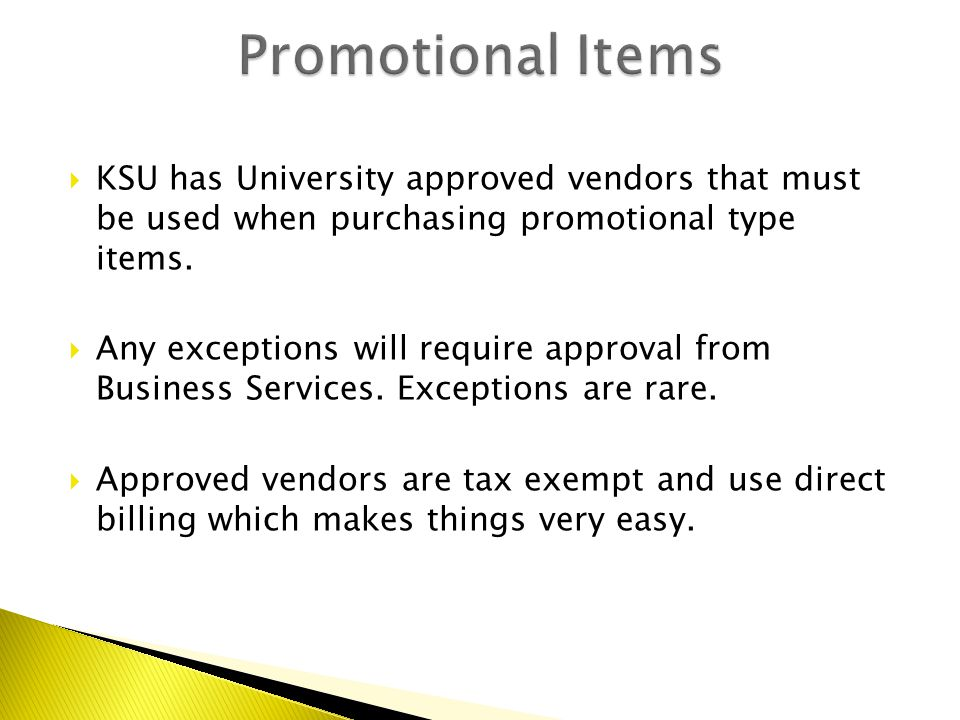  KSU has University approved vendors that must be used when purchasing promotional type items.  Any exceptions will require approval from Business S