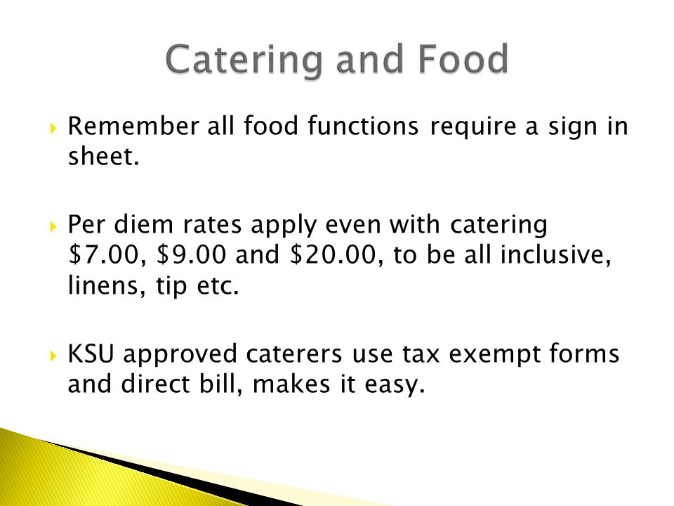  Remember all food functions require a sign in sheet.  Per diem rates apply even with catering $7.00, $9.00 and $20.00, to be all inclusive, linens,