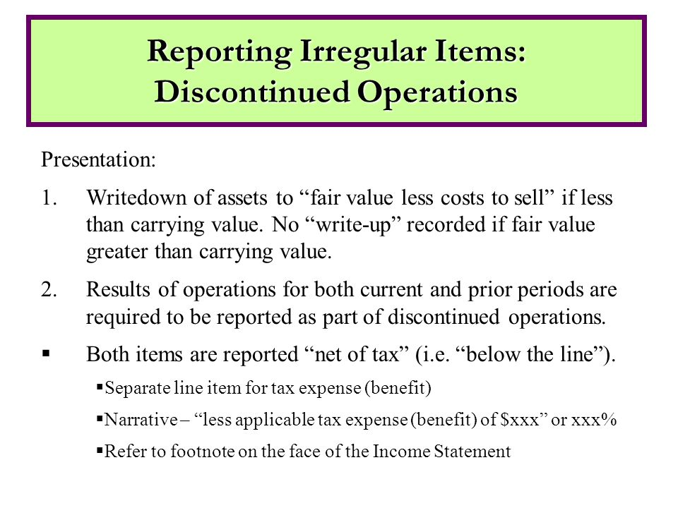 Presentation: 1.Writedown of assets to fair value less costs to sell if less than carrying value.