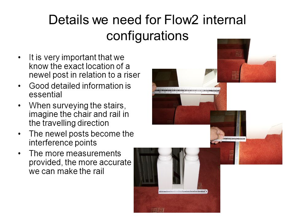 Details we need for Flow2 internal configurations It is very important that we know the exact location of a newel post in relation to a riser Good det