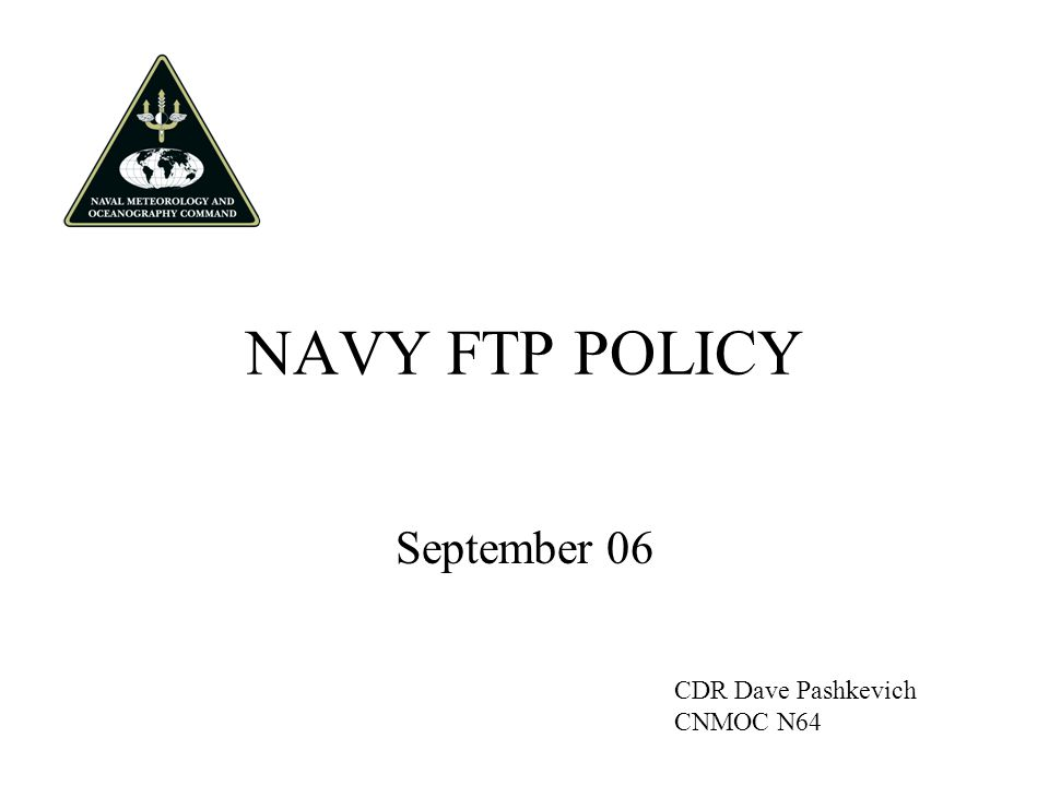NAVY FTP POLICY September 06 CDR Dave Pashkevich CNMOC N64