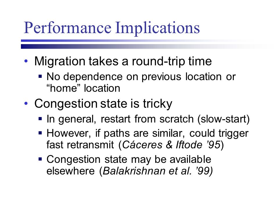 "Performance Implications Migration takes a round-trip time  No dependence on previous location or ""home"" location Congestion state is tricky  In gen"