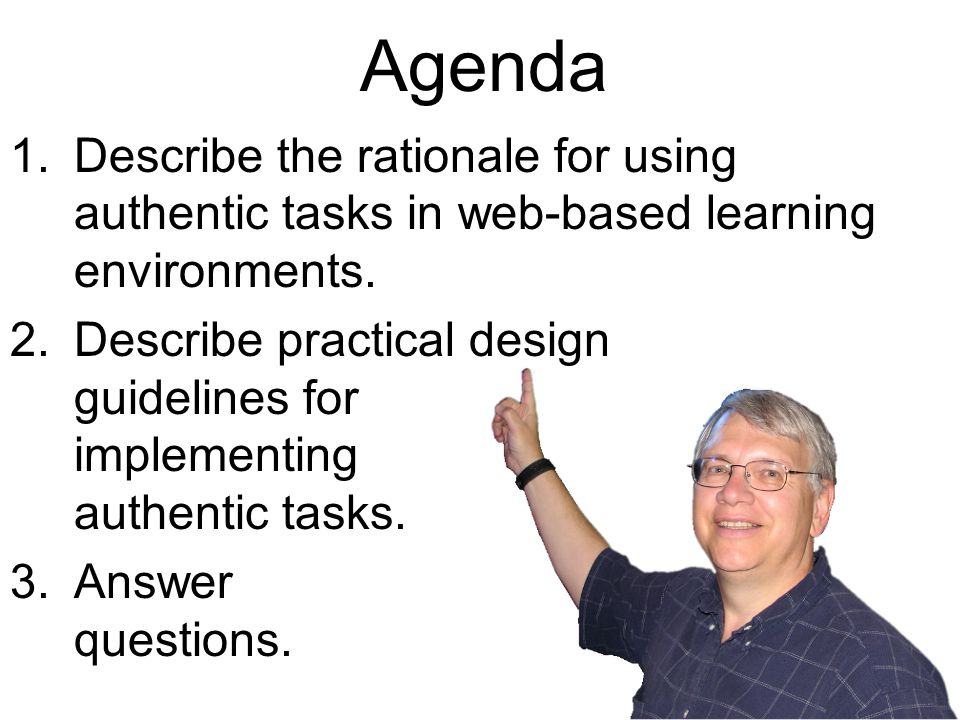 2 Agenda 1.Describe the rationale for using authentic tasks in web-based learning environments.