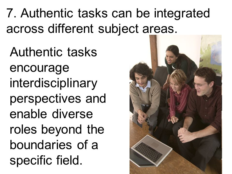 27 Authentic tasks encourage interdisciplinary perspectives and enable diverse roles beyond the boundaries of a specific field.