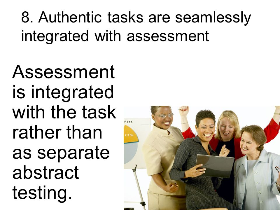 29 Assessment is integrated with the task rather than as separate abstract testing.