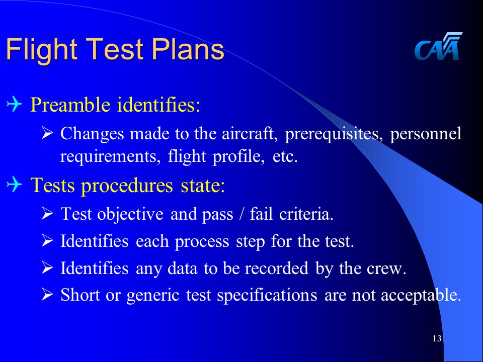 Flight Test Plans  Preamble identifies:  Changes made to the aircraft, prerequisites, personnel requirements, flight profile, etc.