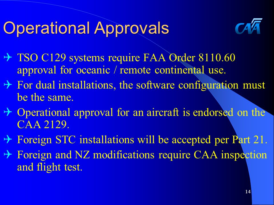 Operational Approvals  TSO C129 systems require FAA Order 8110.60 approval for oceanic / remote continental use.