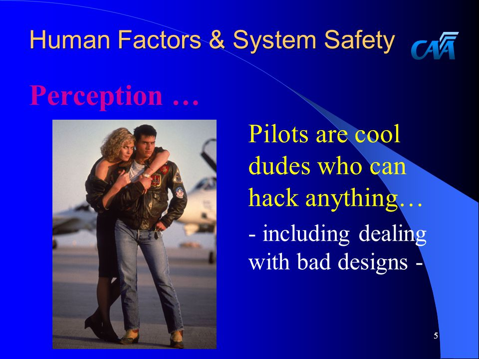 Human Factors & System Safety Reality … Design engineers must design for the inverse of the perception.