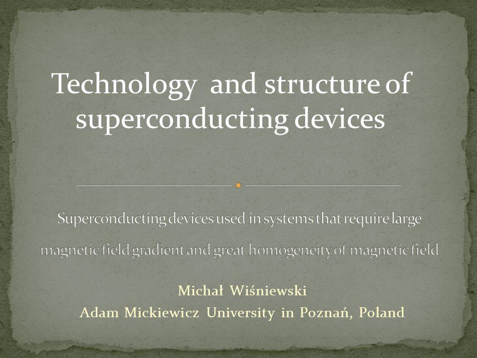 Michał Wiśniewski Adam Mickiewicz University in Poznań, Poland Technology and structure of superconducting devices