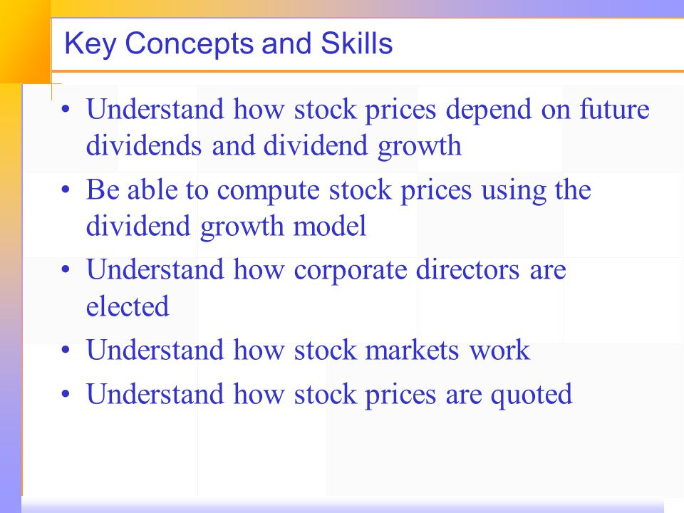 Key Concepts and Skills Understand how stock prices depend on future dividends and dividend growth Be able to compute stock prices using the dividend