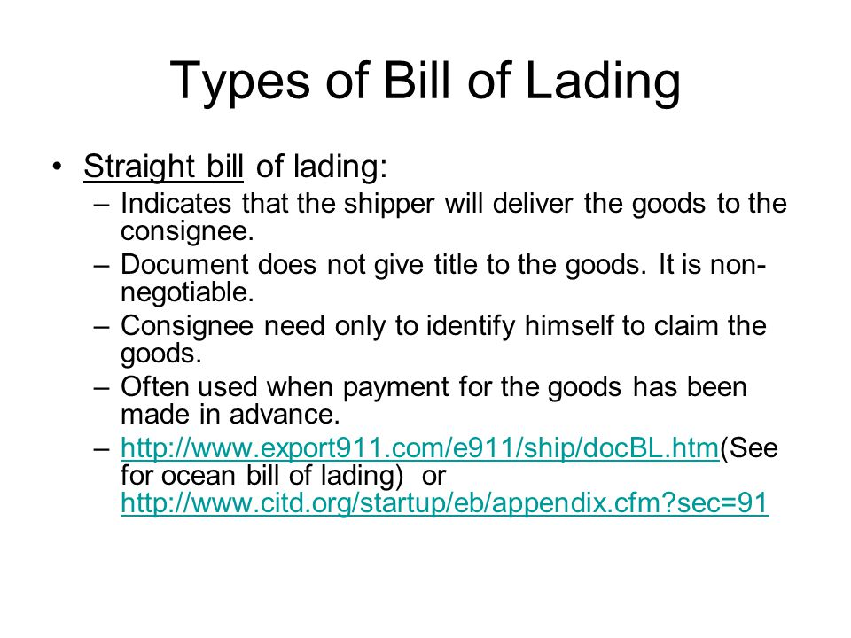 Types of Bill of Lading Straight bill of lading: –Indicates that the shipper will deliver the goods to the consignee.