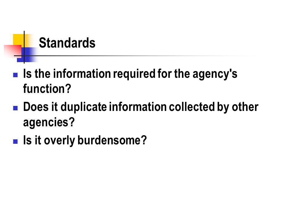 Standards Is the information required for the agency s function.