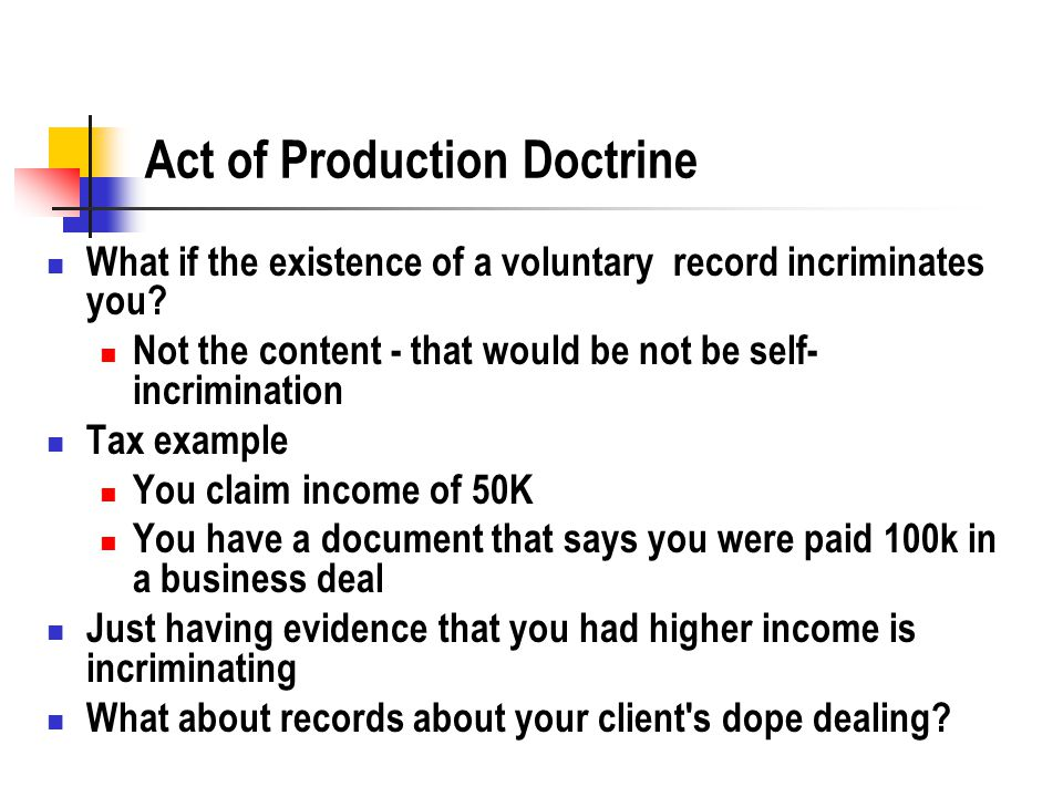 Act of Production Doctrine What if the existence of a voluntary record incriminates you.
