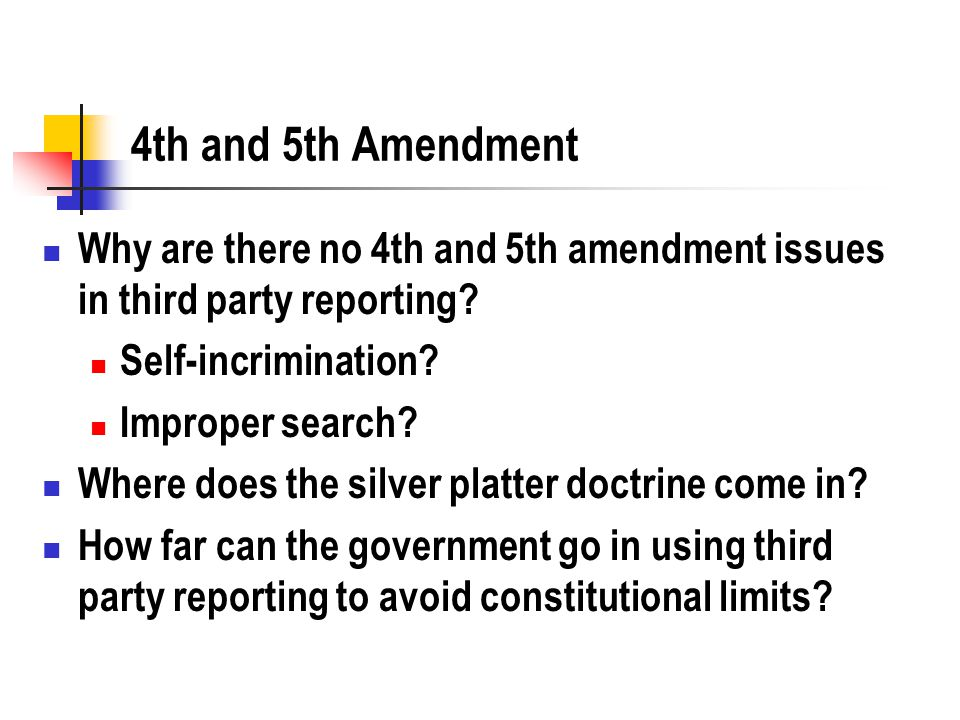 4th and 5th Amendment Why are there no 4th and 5th amendment issues in third party reporting.