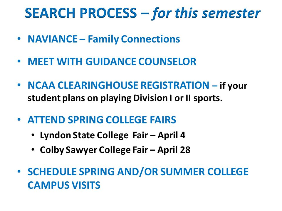 NAVIANCE – Family Connections MEET WITH GUIDANCE COUNSELOR NCAA CLEARINGHOUSE REGISTRATION – if your student plans on playing Division I or II sports.