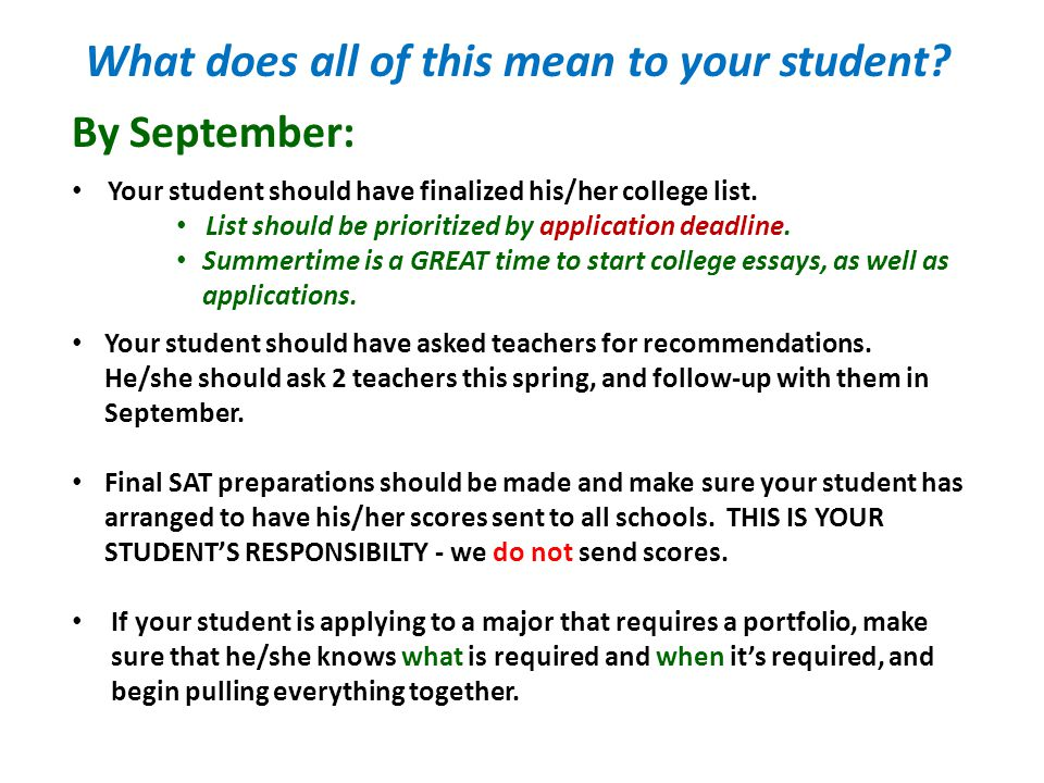 What does all of this mean to your student? By September: Your student should have finalized his/her college list. List should be prioritized by appli