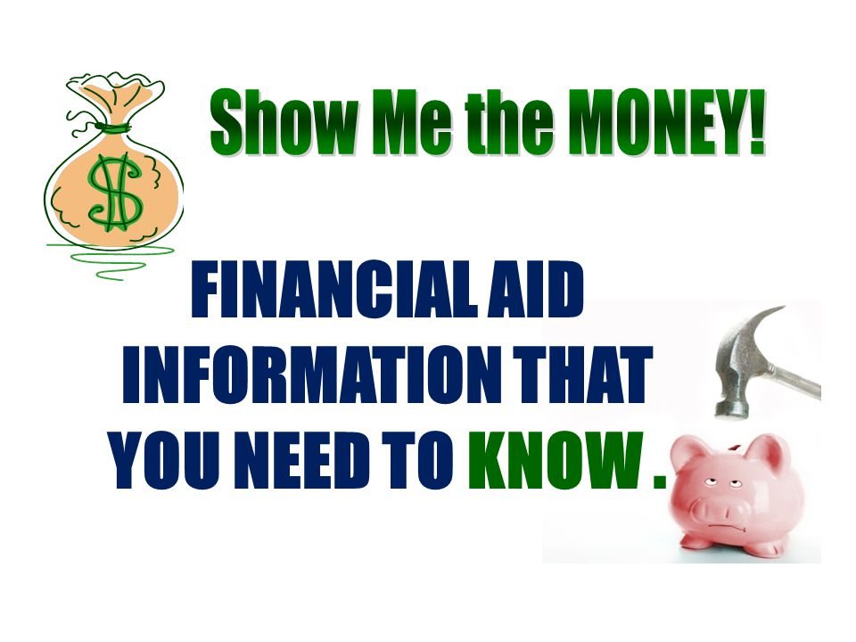 FINANCIAL AID INFORMATION THAT YOU NEED TO KNOW.