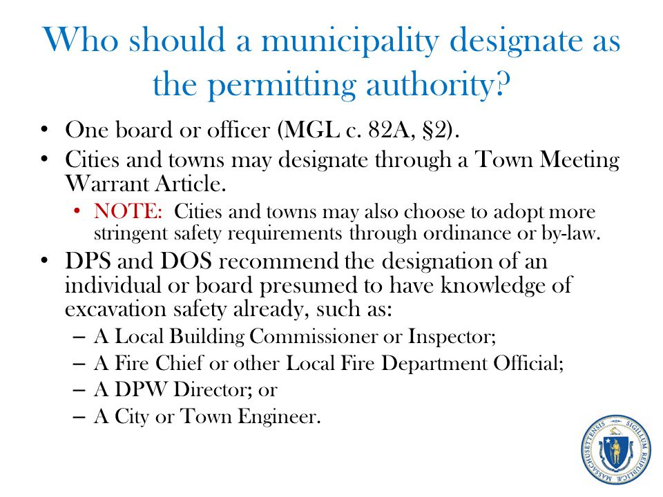 Who should a municipality designate as the permitting authority? One board or officer (MGL c. 82A, §2). Cities and towns may designate through a Town