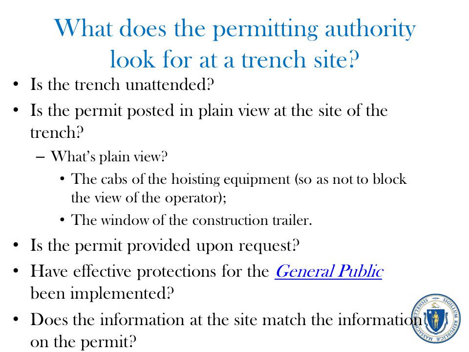 What does the permitting authority look for at a trench site? Is the trench unattended? Is the permit posted in plain view at the site of the trench?