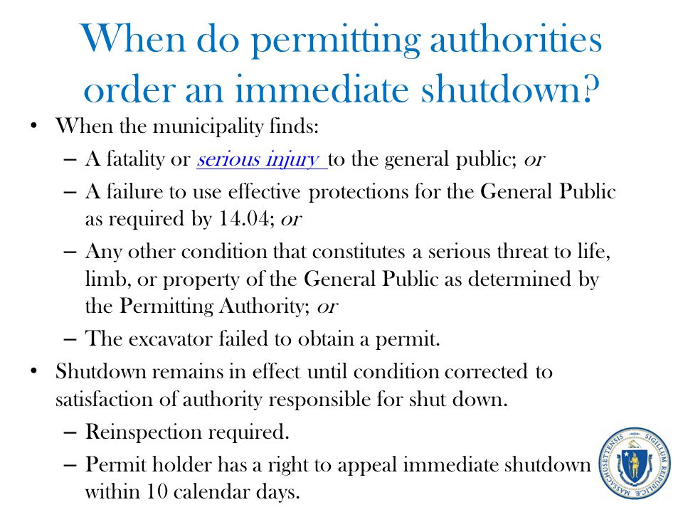 When do permitting authorities order an immediate shutdown? When the municipality finds: – A fatality or serious injury to the general public; orserio