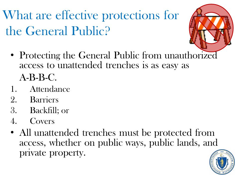 What are effective protections for the General Public? Protecting the General Public from unauthorized access to unattended trenches is as easy as A-B