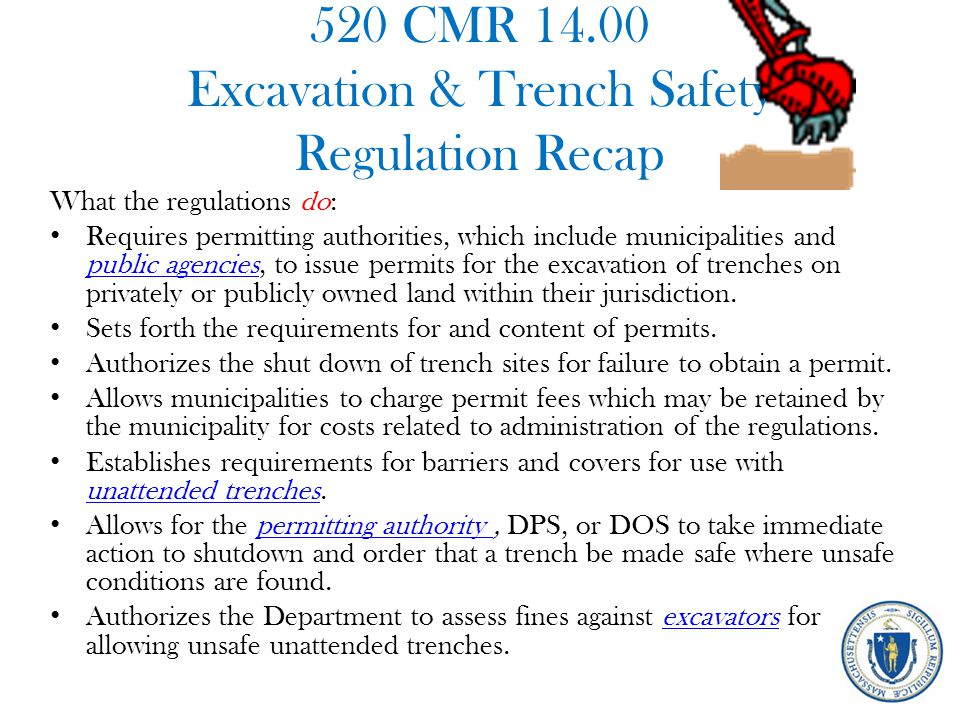 520 CMR 14.00 Excavation & Trench Safety Regulation Recap What the regulations do: Requires permitting authorities, which include municipalities and p