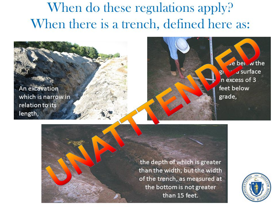 When do these regulations apply? When there is a trench, defined here as: An excavation which is narrow in relation to its length, made below the grou