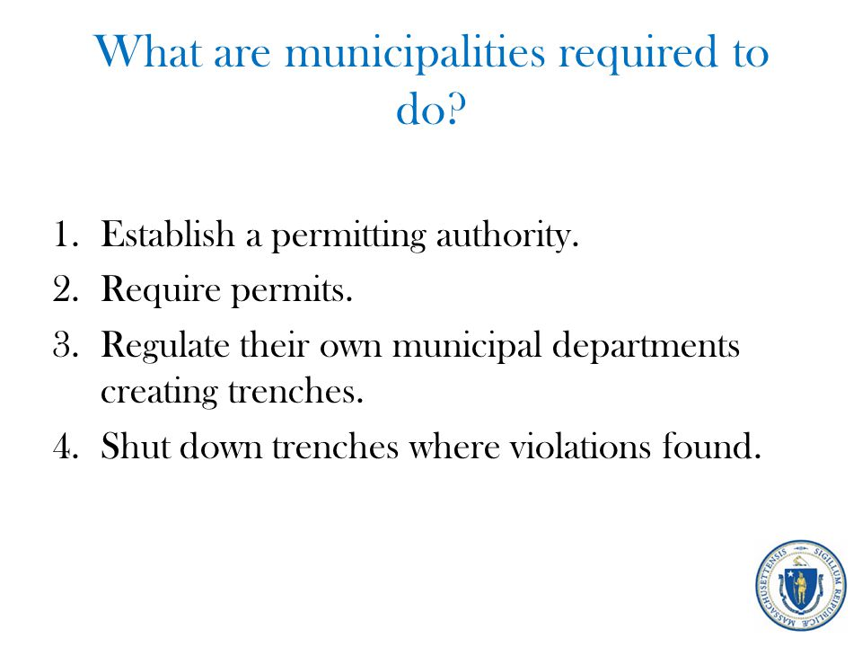What are municipalities required to do? 1.Establish a permitting authority. 2.Require permits. 3.Regulate their own municipal departments creating tre