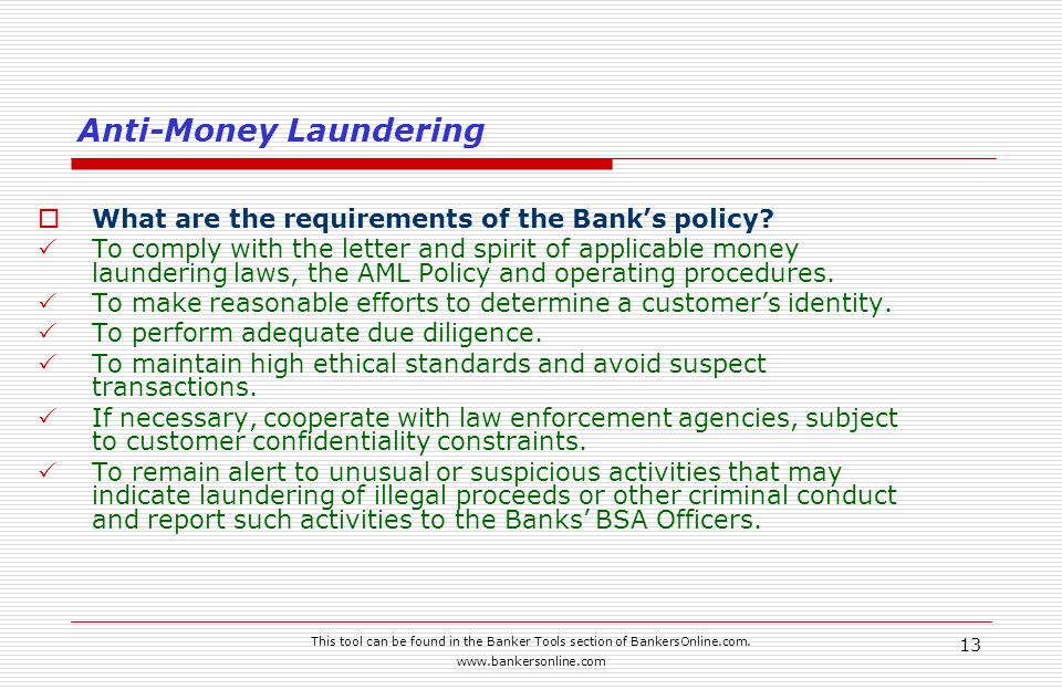 This tool can be found in the Banker Tools section of BankersOnline.com. www.bankersonline.com 13 Anti-Money Laundering  What are the requirements of
