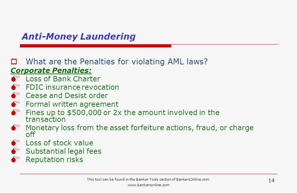 This tool can be found in the Banker Tools section of BankersOnline.com. www.bankersonline.com 14 Anti-Money Laundering  What are the Penalties for v
