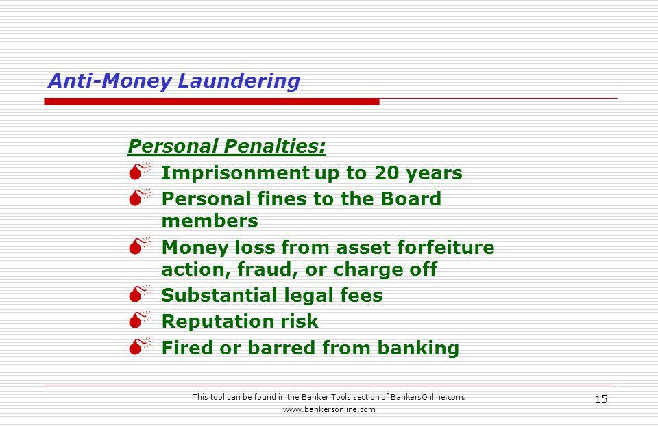 This tool can be found in the Banker Tools section of BankersOnline.com. www.bankersonline.com 15 Anti-Money Laundering Personal Penalties:  Imprison
