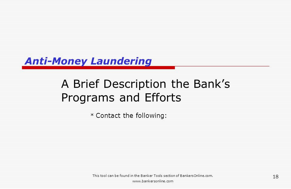 This tool can be found in the Banker Tools section of BankersOnline.com. www.bankersonline.com 18 Anti-Money Laundering A Brief Description the Bank's