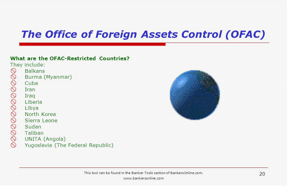 This tool can be found in the Banker Tools section of BankersOnline.com. www.bankersonline.com 20 The Office of Foreign Assets Control (OFAC) What are