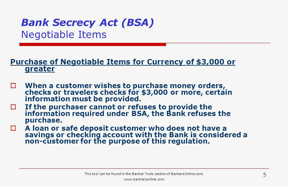 This tool can be found in the Banker Tools section of BankersOnline.com. www.bankersonline.com 5 Bank Secrecy Act (BSA) Negotiable Items Purchase of N